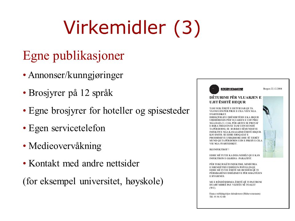 Virkemidler (3) Egne publikasjoner Annonser/kunngjøringer Brosjyrer på 12 språk Egne brosjyrer for hoteller og spisesteder Egen servicetelefon Medieovervåkning Kontakt med andre nettsider (for eksempel universitet, høyskole)