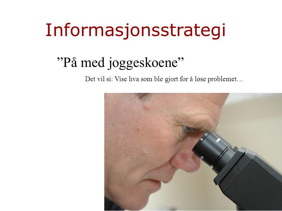 Informasjonsstrategi På med joggeskoene Det vil si: Vise hva som ble gjort for å løse problemet…