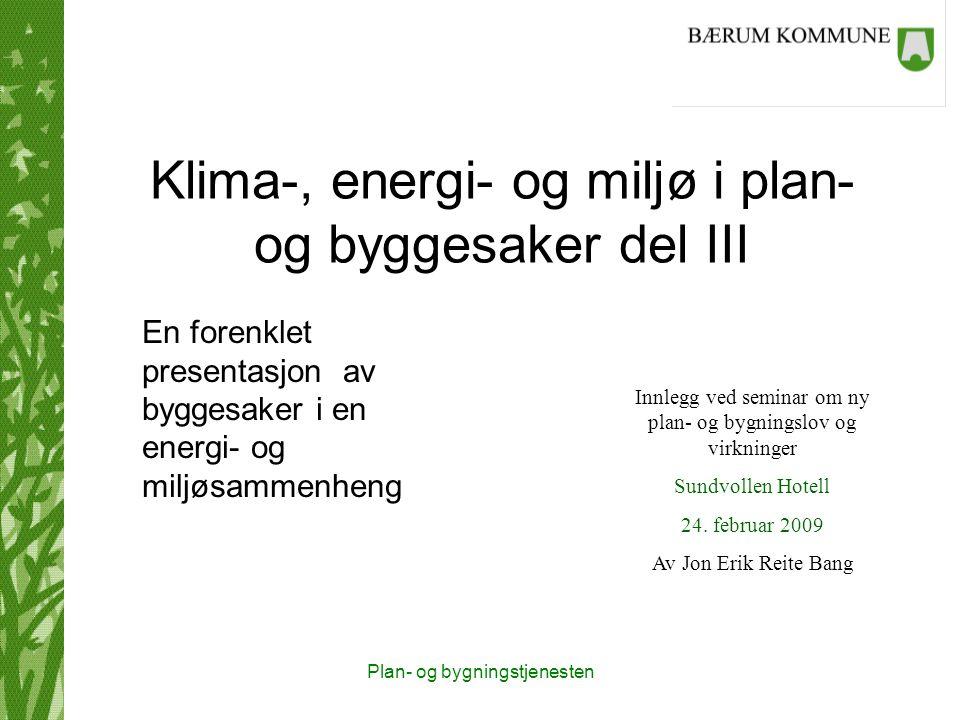 Plan- og bygningstjenesten Klima-, energi- og miljø i plan- og byggesaker del III Innlegg ved seminar om ny plan- og bygningslov og virkninger Sundvollen Hotell 24.