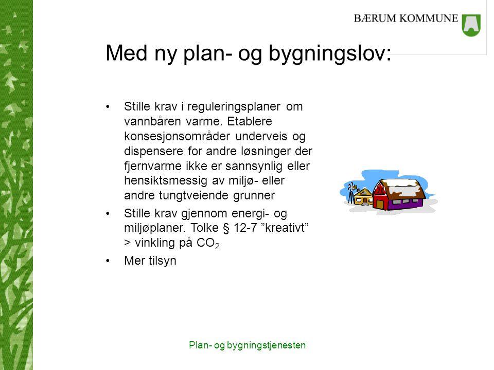 Plan- og bygningstjenesten Med ny plan- og bygningslov: Stille krav i reguleringsplaner om vannbåren varme.