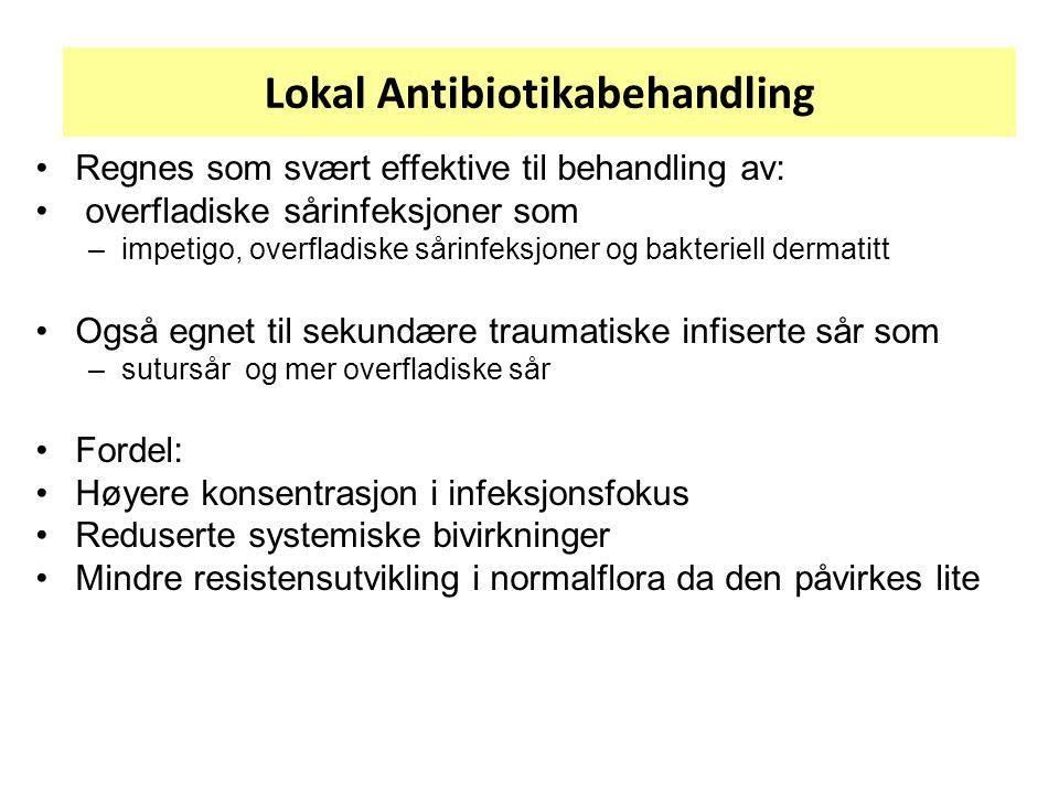 Lokal Antibiotikabehandling Regnes som svært effektive til behandling av: overfladiske sårinfeksjoner som –impetigo, overfladiske sårinfeksjoner og ba