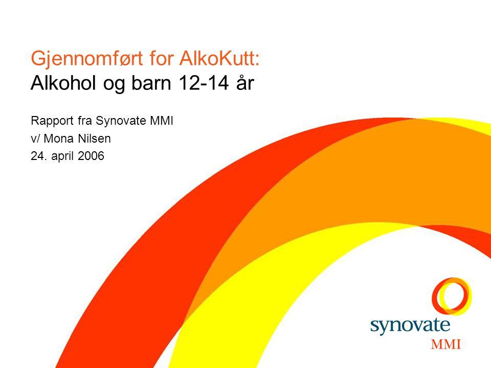 Gjennomført for AlkoKutt: Alkohol og barn 12-14 år Rapport fra Synovate MMI v/ Mona Nilsen 24.