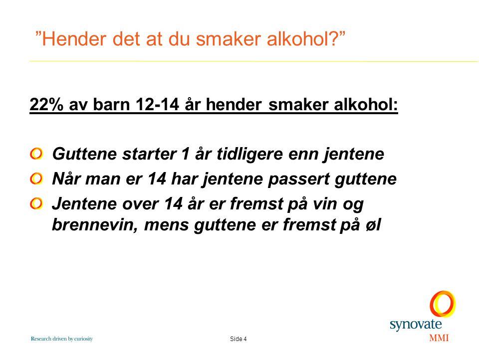 Side 4 Hender det at du smaker alkohol 22% av barn 12-14 år hender smaker alkohol: Guttene starter 1 år tidligere enn jentene Når man er 14 har jentene passert guttene Jentene over 14 år er fremst på vin og brennevin, mens guttene er fremst på øl
