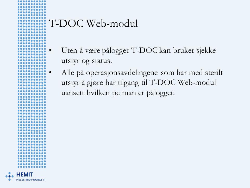 T-DOC Web-modul Uten å være pålogget T-DOC kan bruker sjekke utstyr og status. Alle på operasjonsavdelingene som har med sterilt utstyr å gjøre har ti