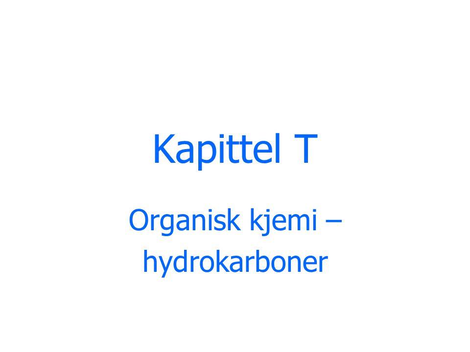 Kapittel T Organisk kjemi – hydrokarboner