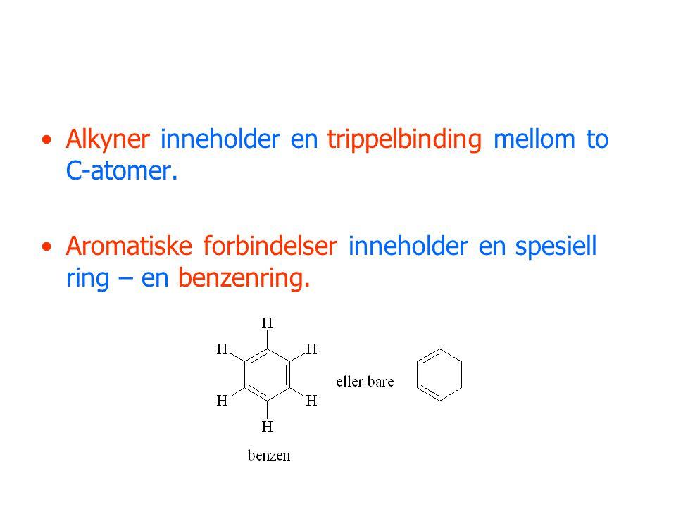 Alkyner inneholder en trippelbinding mellom to C-atomer. Aromatiske forbindelser inneholder en spesiell ring – en benzenring.