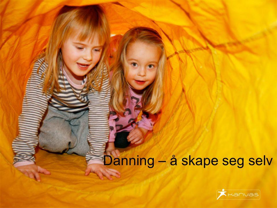 www.kanvas.no Små barn – store muligheter Danning er mer enn: Utvikling Læring Omsorg Oppdragelse Sosialisering (Rammeplanen s.