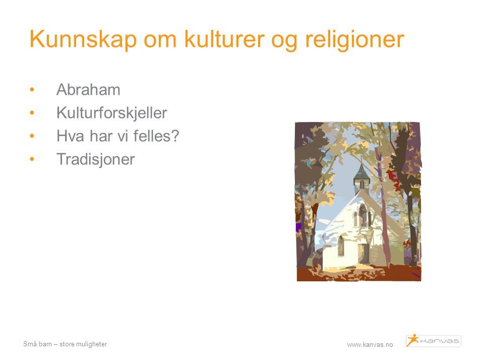 www.kanvas.no Små barn – store muligheter Kunnskap om kulturer og religioner Abraham Kulturforskjeller Hva har vi felles? Tradisjoner