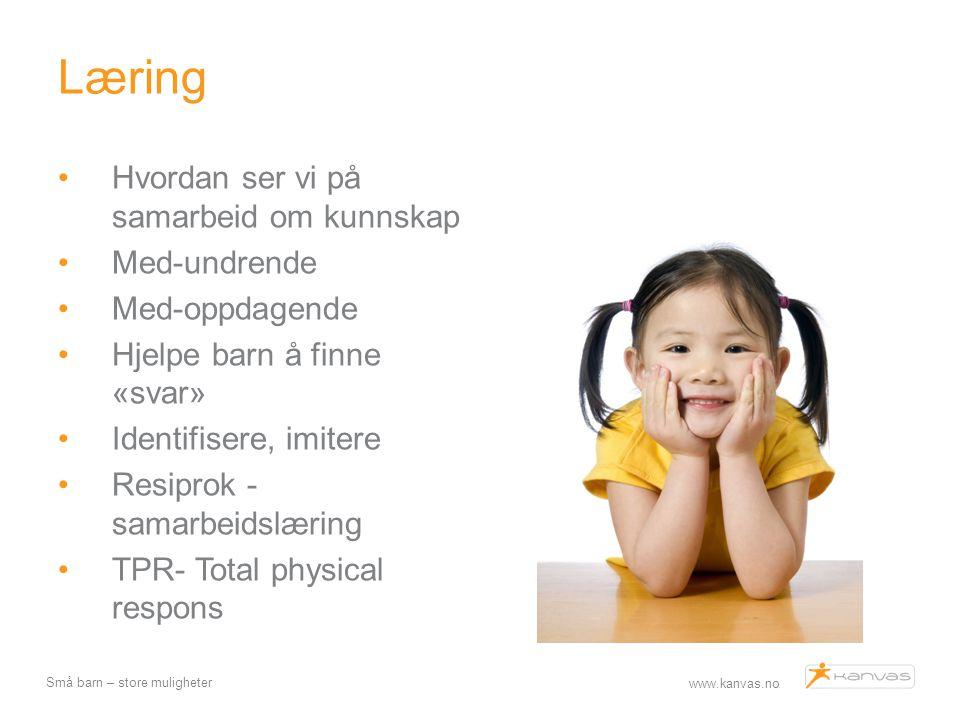 www.kanvas.no Små barn – store muligheter Læring Hvordan ser vi på samarbeid om kunnskap Med-undrende Med-oppdagende Hjelpe barn å finne «svar» Identi