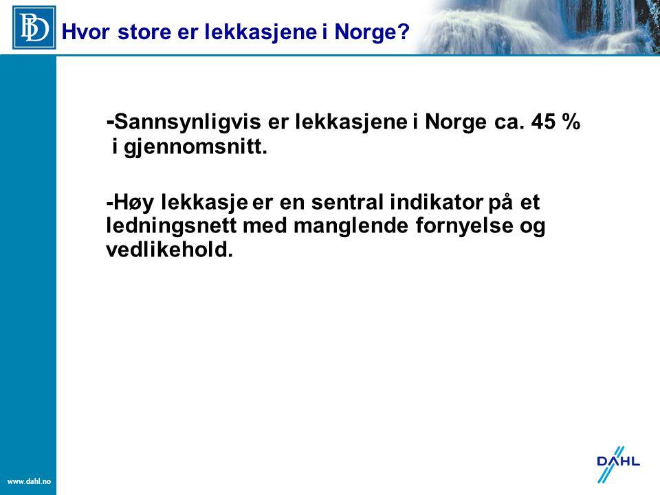 www.dahl.no - Sannsynligvis er lekkasjene i Norge ca. 45 % i gjennomsnitt. -Høy lekkasje er en sentral indikator på et ledningsnett med manglende forn