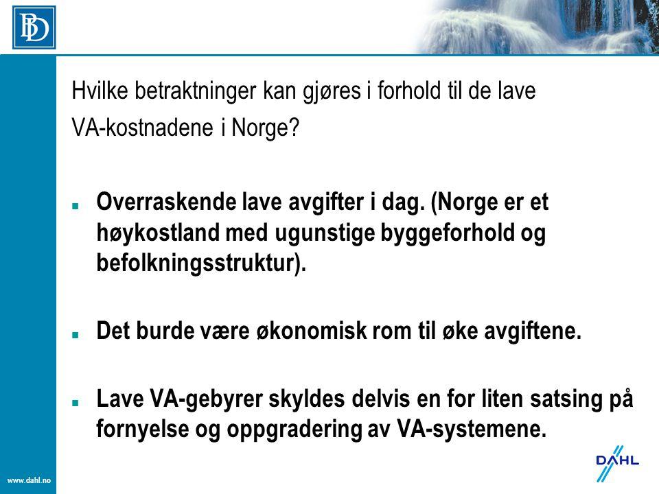 www.dahl.no Hvilke betraktninger kan gjøres i forhold til de lave VA-kostnadene i Norge? Overraskende lave avgifter i dag. (Norge er et høykostland me
