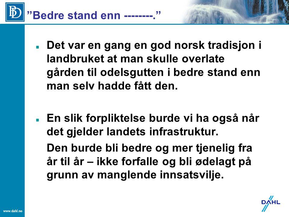 www.dahl.no Det var en gang en god norsk tradisjon i landbruket at man skulle overlate gården til odelsgutten i bedre stand enn man selv hadde fått de