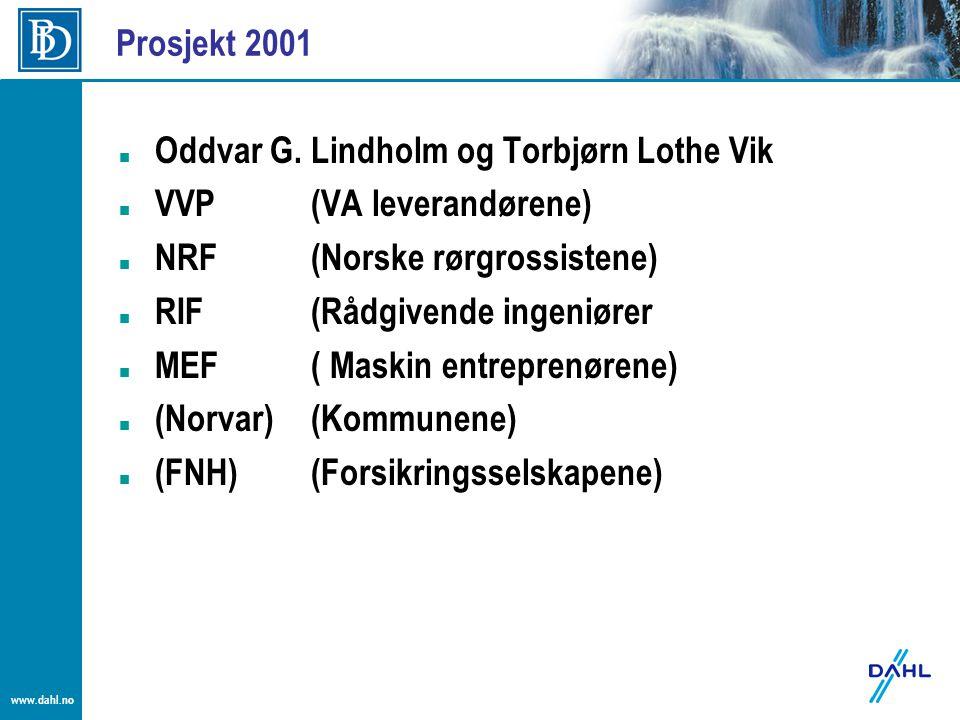 www.dahl.no Prosjekt 2001 Oddvar G. Lindholm og Torbjørn Lothe Vik VVP(VA leverandørene) NRF(Norske rørgrossistene) RIF (Rådgivende ingeniører MEF( Ma
