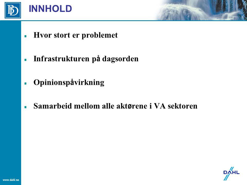 www.dahl.no INNHOLD Hvor stort er problemet Infrastrukturen p å dagsorden Opinionsp å virkning Samarbeid mellom alle akt ø rene i VA sektoren