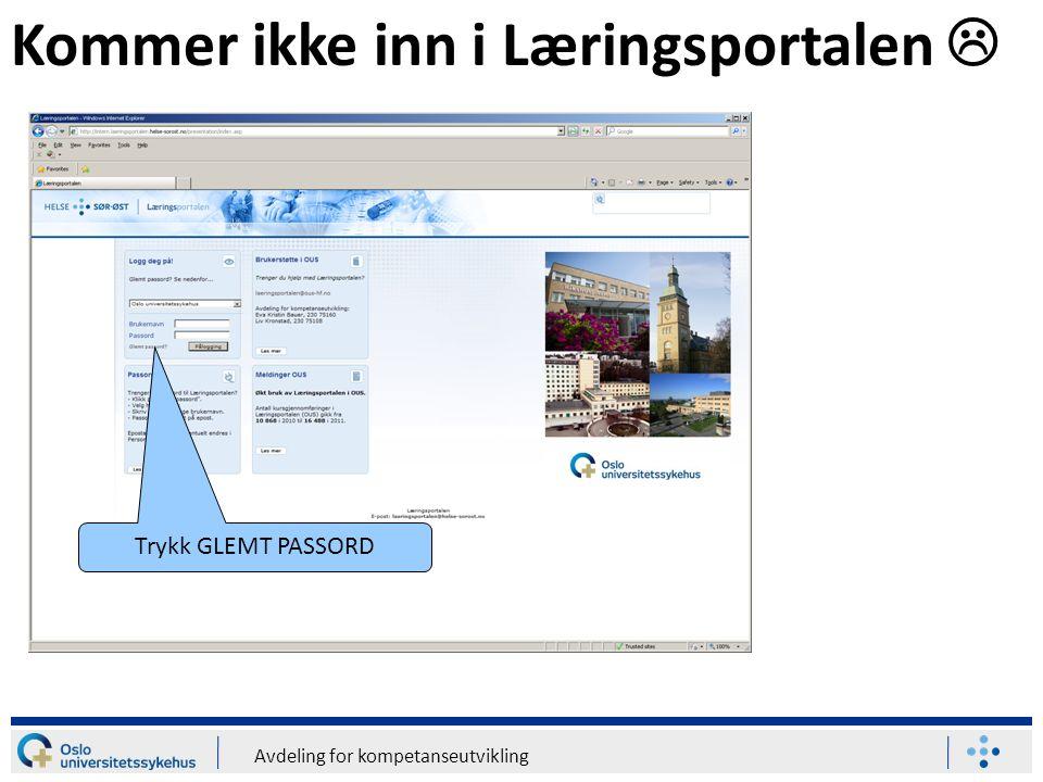 Avdeling for kompetanseutvikling Kommer ikke inn i Læringsportalen  Trykk GLEMT PASSORD