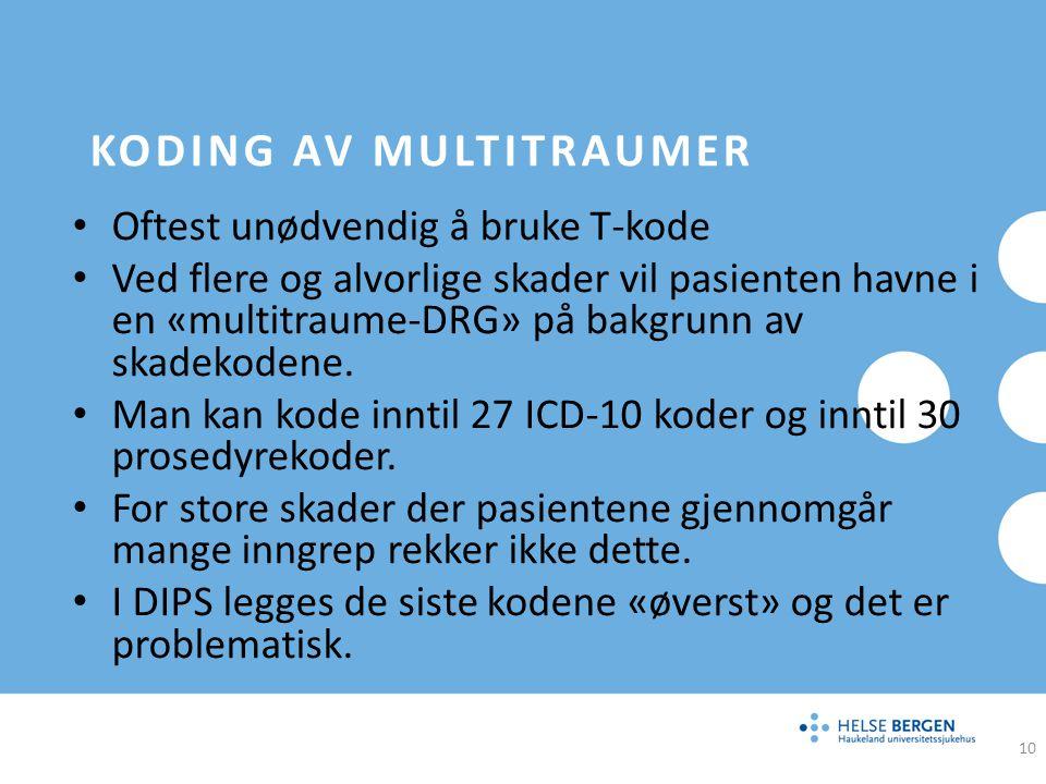 KODING AV MULTITRAUMER Oftest unødvendig å bruke T-kode Ved flere og alvorlige skader vil pasienten havne i en «multitraume-DRG» på bakgrunn av skadek