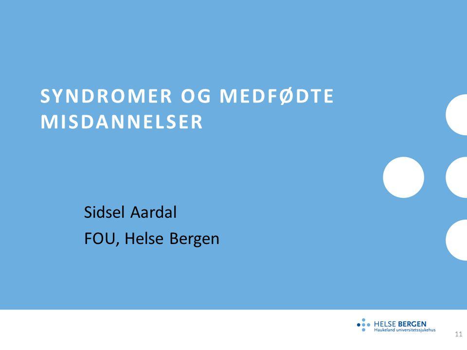 SYNDROMER OG MEDFØDTE MISDANNELSER Sidsel Aardal FOU, Helse Bergen 11