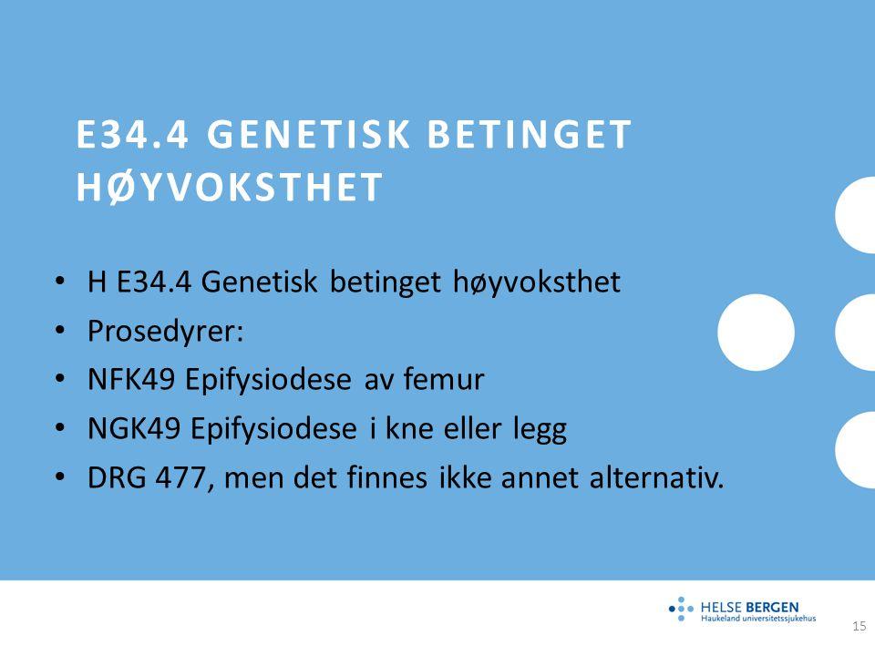 E34.4 GENETISK BETINGET HØYVOKSTHET H E34.4 Genetisk betinget høyvoksthet Prosedyrer: NFK49 Epifysiodese av femur NGK49 Epifysiodese i kne eller legg