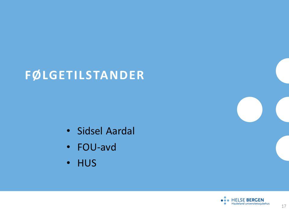 FØLGETILSTANDER Sidsel Aardal FOU-avd HUS 17