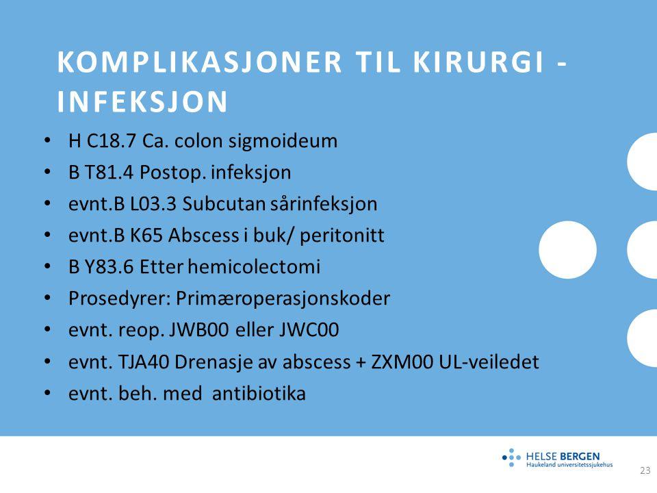 KOMPLIKASJONER TIL KIRURGI - INFEKSJON H C18.7 Ca. colon sigmoideum B T81.4 Postop. infeksjon evnt.B L03.3 Subcutan sårinfeksjon evnt.B K65 Abscess i