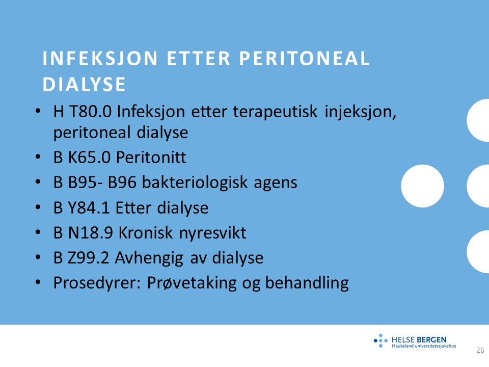 INFEKSJON ETTER PERITONEAL DIALYSE H T80.0 Infeksjon etter terapeutisk injeksjon, peritoneal dialyse B K65.0 Peritonitt B B95- B96 bakteriologisk agen