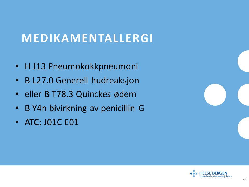 MEDIKAMENTALLERGI H J13 Pneumokokkpneumoni B L27.0 Generell hudreaksjon eller B T78.3 Quinckes ødem B Y4n bivirkning av penicillin G ATC: J01C E01 27