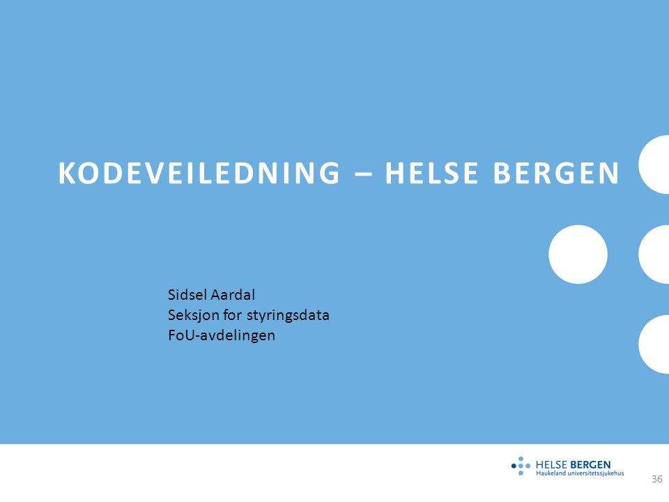 KODEVEILEDNING – HELSE BERGEN Sidsel Aardal Seksjon for styringsdata FoU-avdelingen 36