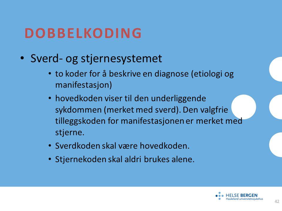 DOBBELKODING Sverd- og stjernesystemet to koder for å beskrive en diagnose (etiologi og manifestasjon) hovedkoden viser til den underliggende sykdomme