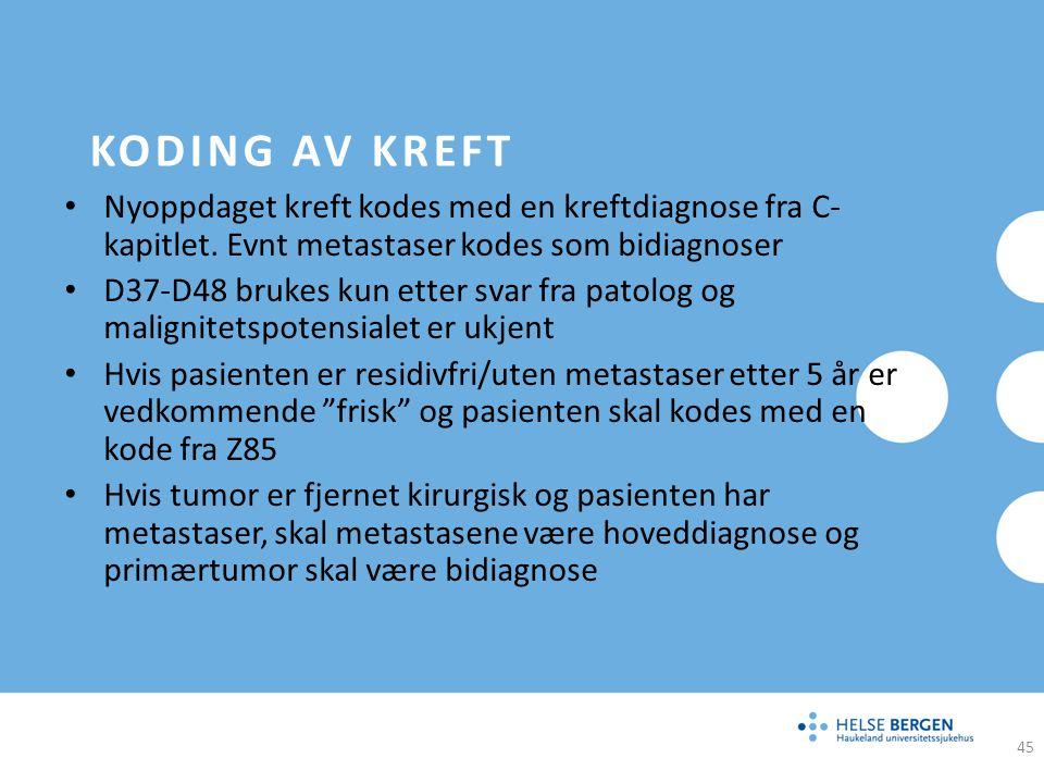 KODING AV KREFT Nyoppdaget kreft kodes med en kreftdiagnose fra C- kapitlet. Evnt metastaser kodes som bidiagnoser D37-D48 brukes kun etter svar fra p