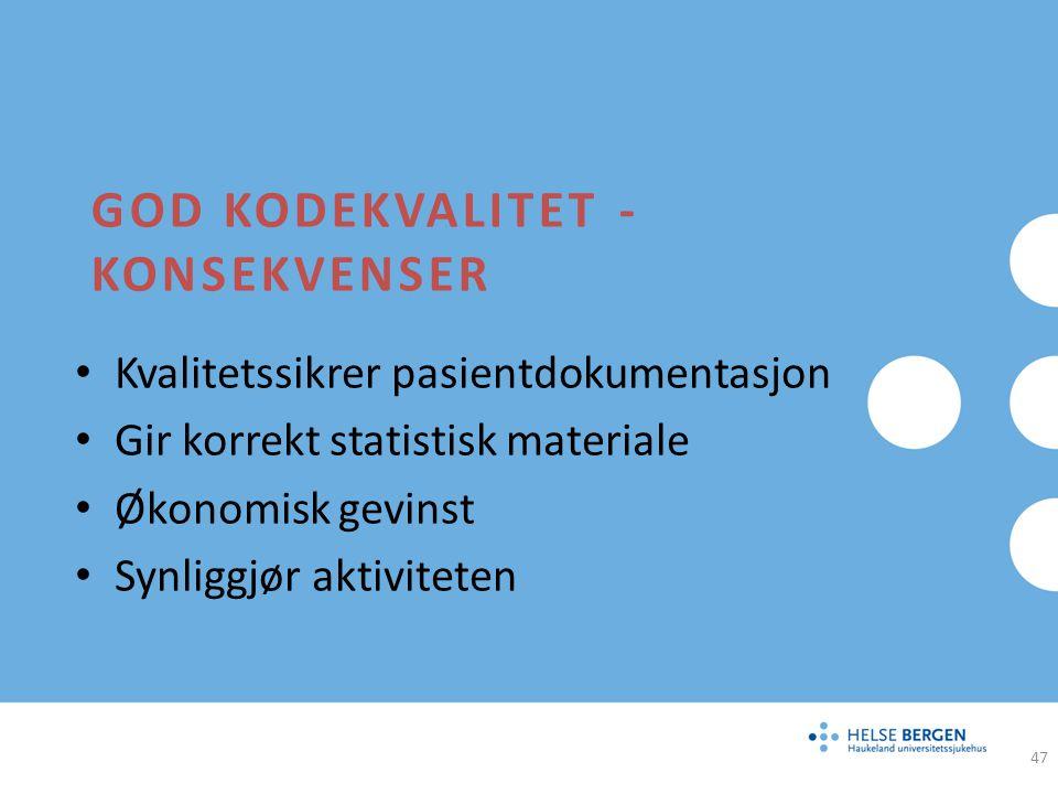 GOD KODEKVALITET - KONSEKVENSER Kvalitetssikrer pasientdokumentasjon Gir korrekt statistisk materiale Økonomisk gevinst Synliggjør aktiviteten 47