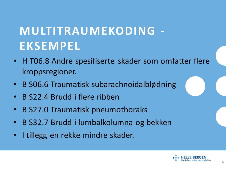 MULTITRAUMEKODING - EKSEMPEL H T06.8 Andre spesifiserte skader som omfatter flere kroppsregioner. B S06.6 Traumatisk subarachnoidalblødning B S22.4 Br