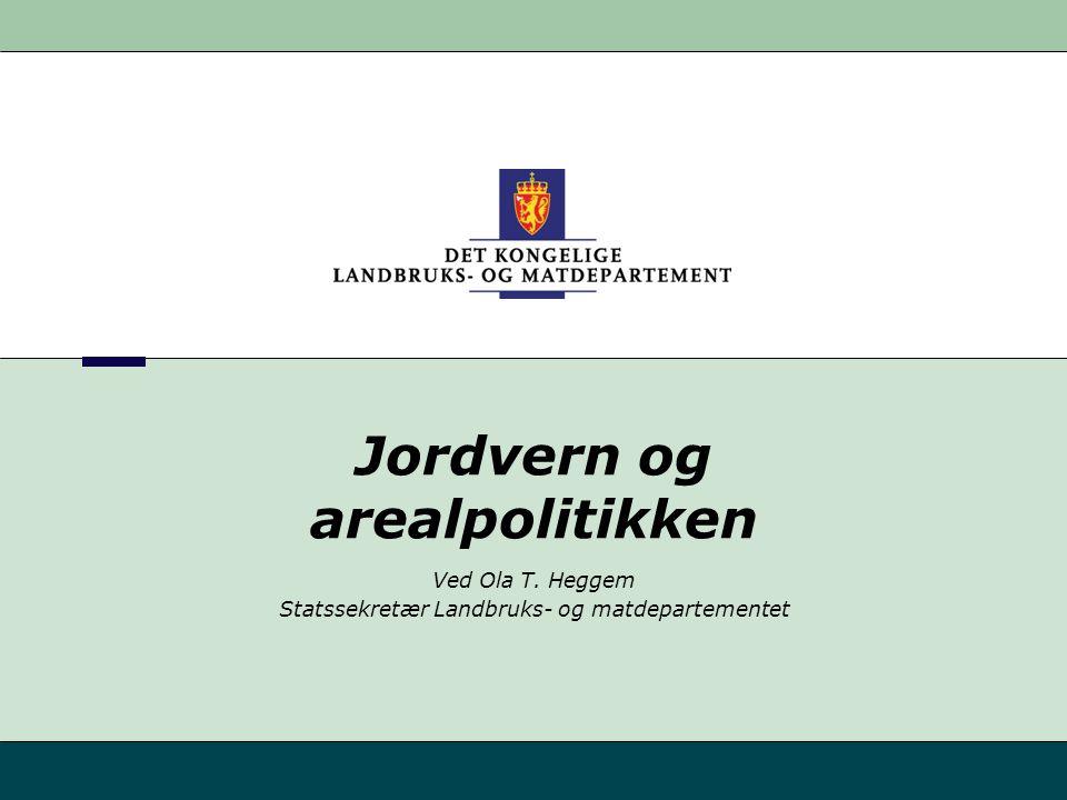Ved Ola T. Heggem Statssekretær Landbruks- og matdepartementet Jordvern og arealpolitikken