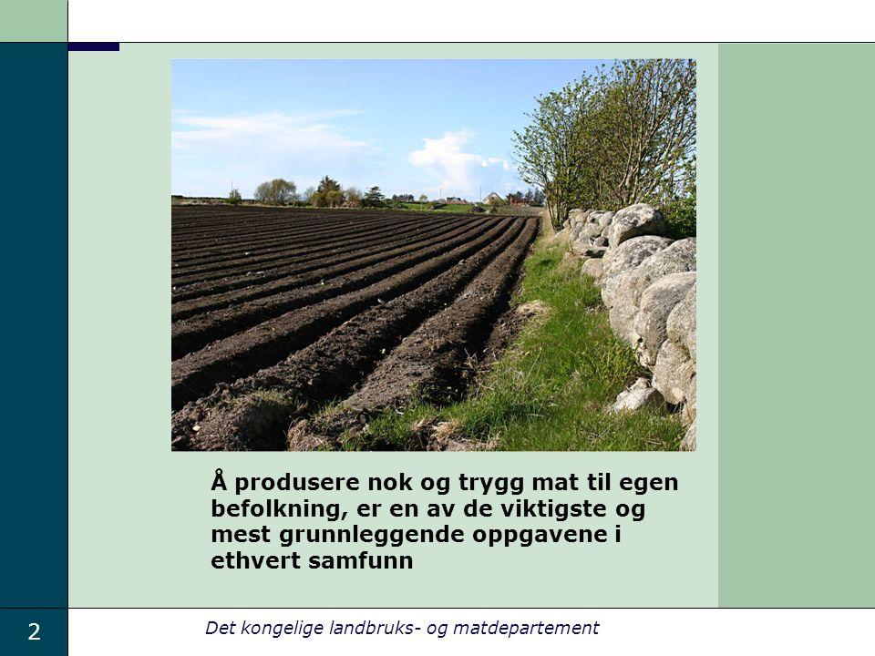 2 Det kongelige landbruks- og matdepartement Å produsere nok og trygg mat til egen befolkning, er en av de viktigste og mest grunnleggende oppgavene i