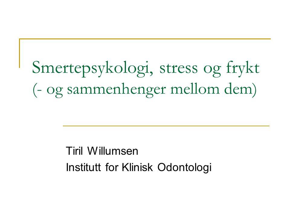 Smertepsykologi, stress og frykt (- og sammenhenger mellom dem) Tiril Willumsen Institutt for Klinisk Odontologi