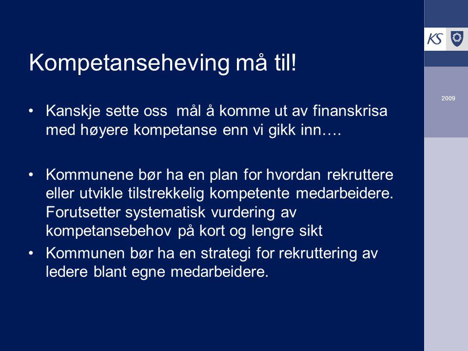 2009 Kompetanseheving må til! Kanskje sette oss mål å komme ut av finanskrisa med høyere kompetanse enn vi gikk inn…. Kommunene bør ha en plan for hvo