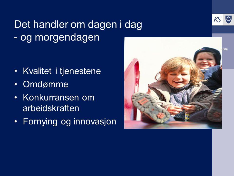 2009 Det handler om dagen i dag - og morgendagen Kvalitet i tjenestene Omdømme Konkurransen om arbeidskraften Fornying og innovasjon