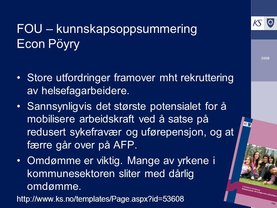 2009 FOU – kunnskapsoppsummering Econ Pöyry Store utfordringer framover mht rekruttering av helsefagarbeidere. Sannsynligvis det største potensialet f
