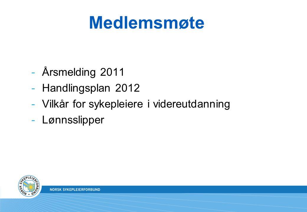Medlemsmøte -Årsmelding 2011 -Handlingsplan 2012 -Vilkår for sykepleiere i videreutdanning -Lønnsslipper
