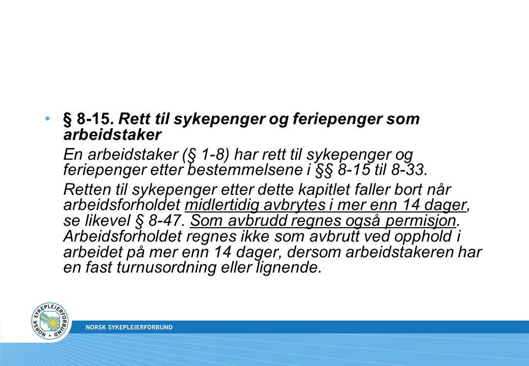 § 8-15. Rett til sykepenger og feriepenger som arbeidstaker En arbeidstaker (§ 1-8) har rett til sykepenger og feriepenger etter bestemmelsene i §§ 8-