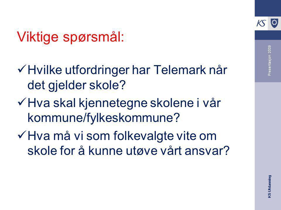 KS Utdanning Presentasjon 2009 Viktige spørsmål: Hvilke utfordringer har Telemark når det gjelder skole? Hva skal kjennetegne skolene i vår kommune/fy