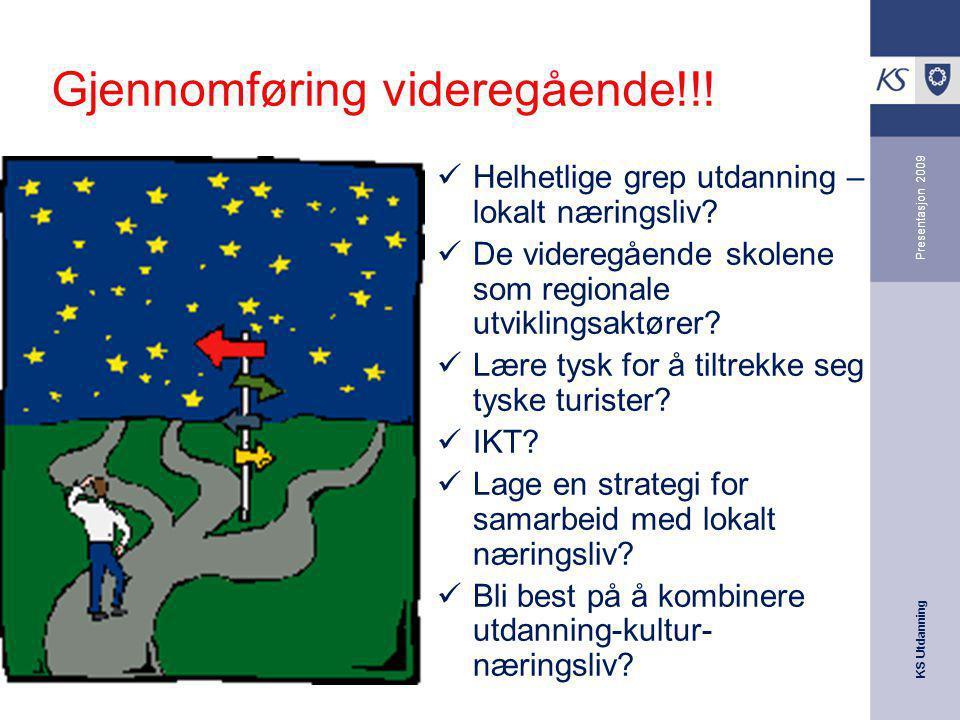 KS Utdanning Presentasjon 2009 Gjennomføring videregående!!! Helhetlige grep utdanning – lokalt næringsliv? De videregående skolene som regionale utvi