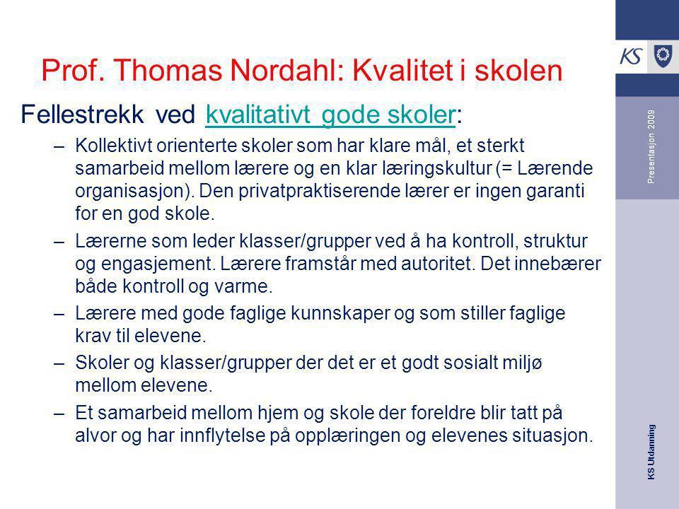 KS Utdanning Presentasjon 2009 Prof. Thomas Nordahl: Kvalitet i skolen Fellestrekk ved kvalitativt gode skoler:kvalitativt gode skoler –Kollektivt ori