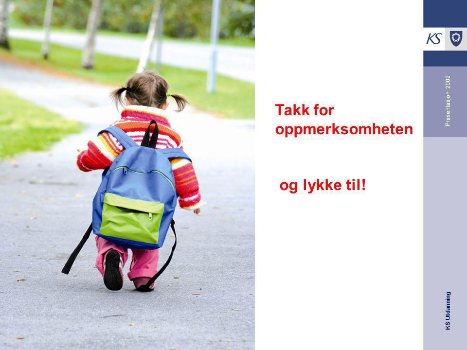 KS Utdanning Presentasjon 2009 Takk for oppmerksomheten og lykke til!