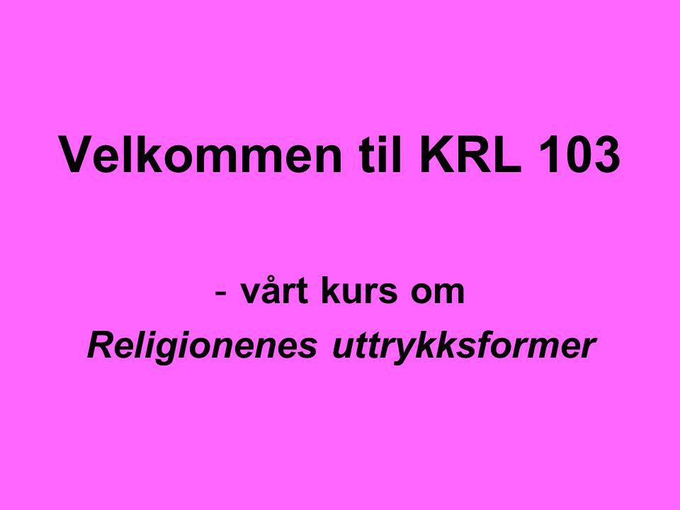 Velkommen til KRL 103 -vårt kurs om Religionenes uttrykksformer