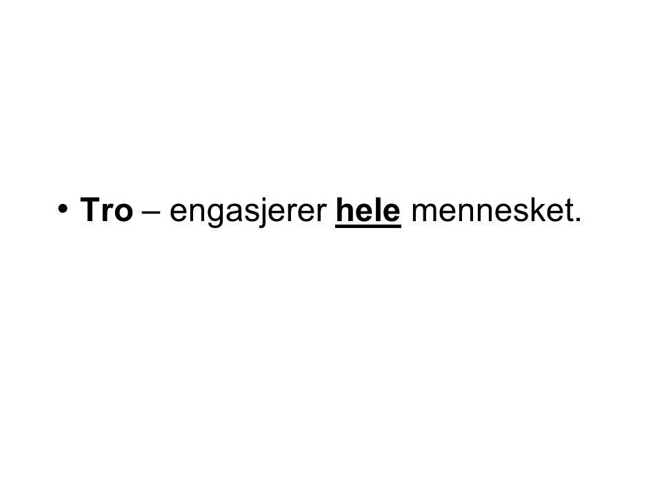 Tro – engasjerer hele mennesket.