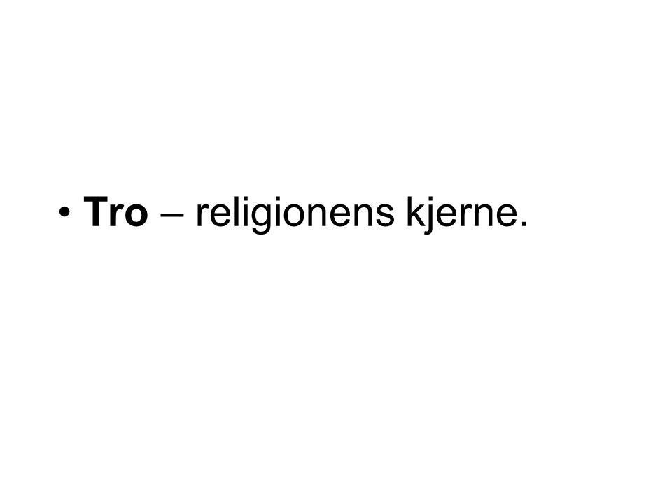 Tro – religionens kjerne.