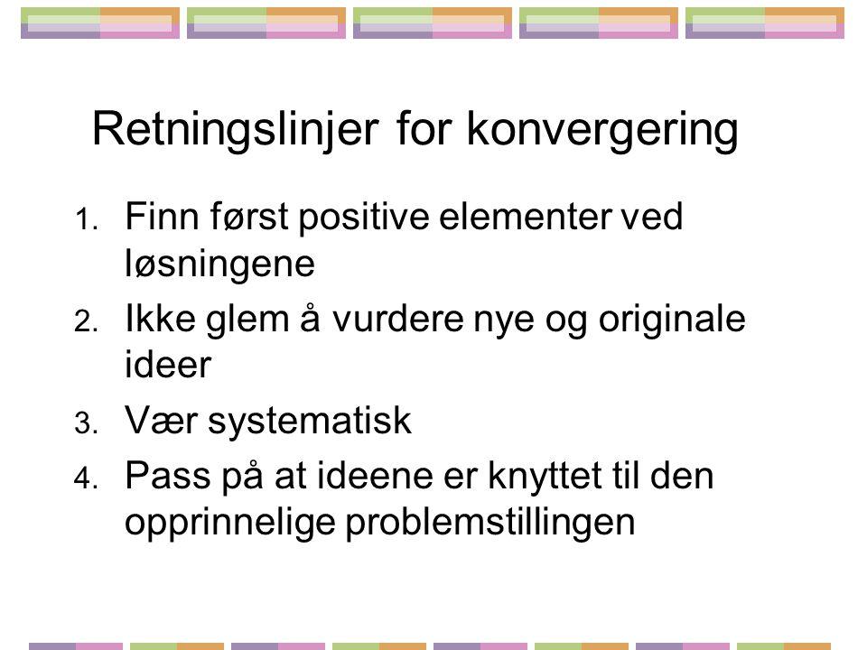 Retningslinjer for konvergering 1. Finn først positive elementer ved løsningene 2. Ikke glem å vurdere nye og originale ideer 3. Vær systematisk 4. Pa