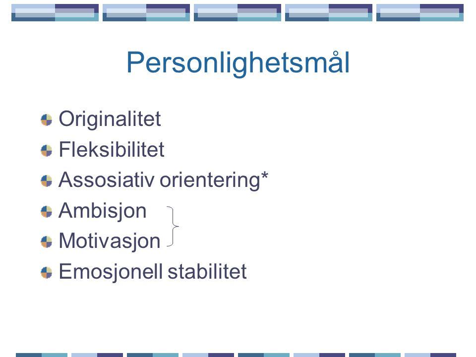 Personlighetsmål Originalitet Fleksibilitet Assosiativ orientering* Ambisjon Motivasjon Emosjonell stabilitet