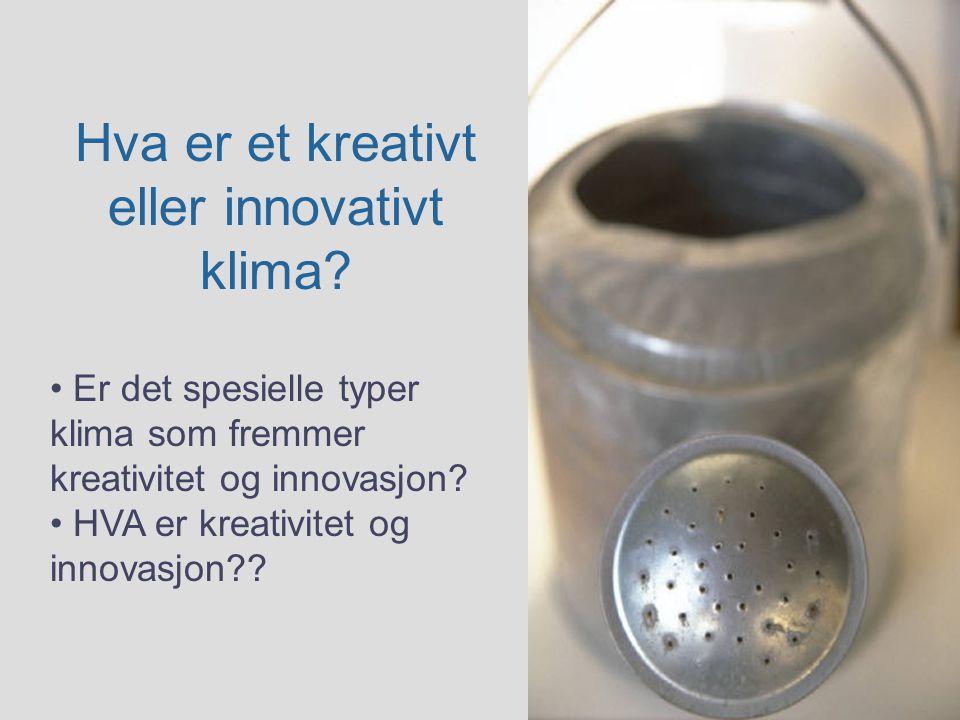 Hva er et kreativt eller innovativt klima? Er det spesielle typer klima som fremmer kreativitet og innovasjon? HVA er kreativitet og innovasjon??