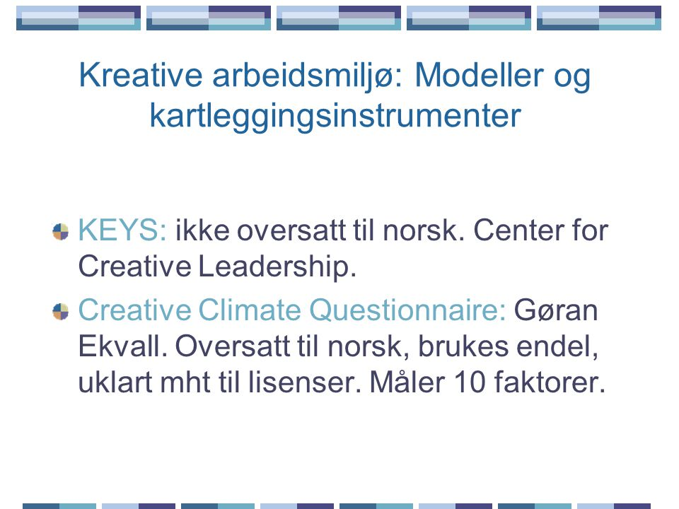 Kreative arbeidsmiljø: Modeller og kartleggingsinstrumenter KEYS: ikke oversatt til norsk. Center for Creative Leadership. Creative Climate Questionna